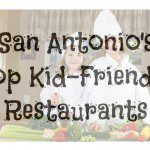 San Antonio's Top Kid-Friendly Restaurants