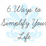 6 Ways To Simplify Your Life