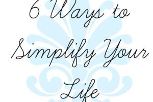 6 ways to simplify your life- acmb