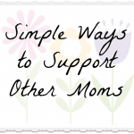 """""""You're Doing A Great Job!"""": Simple Ways to Support Other Moms"""