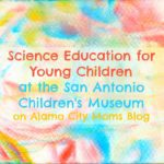 Science education for young children at the San Antonio Children's Museum