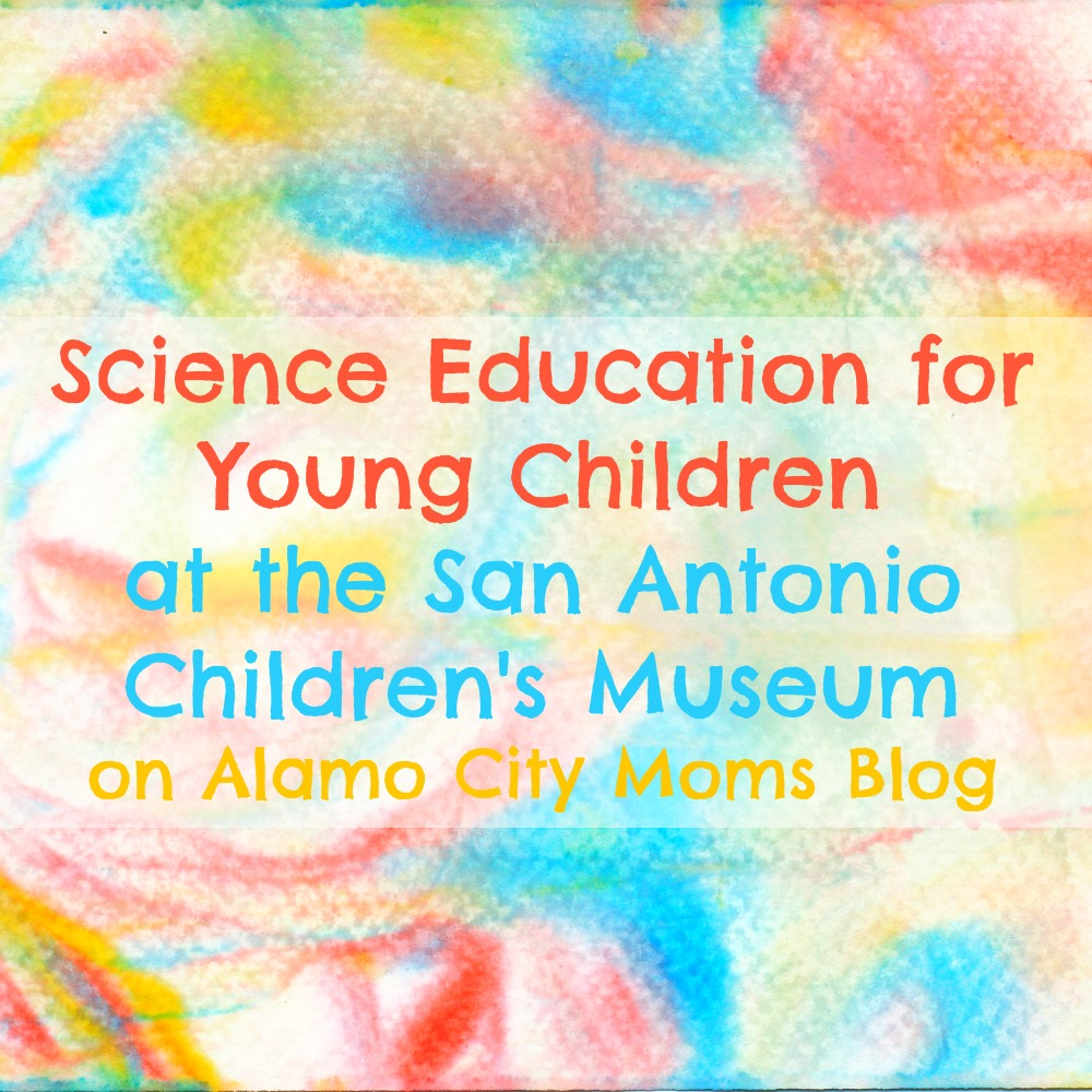 Science Education for Young Children at the San Antonio Children's Museum | Alamo City Moms Blog