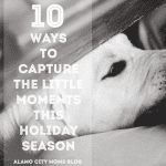 10 Ways to Capture the Little Moments This Holiday Season