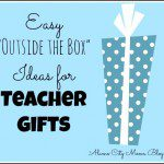 "Easy ""Outside the Box"" Ideas for Teacher Gifts"