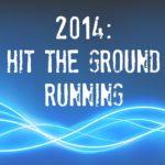 2014: Hit the Ground Running – Part 1 {Sponsored}