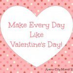 Make Every Day Like Valentine's Day