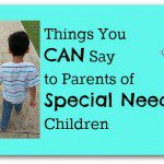 Things You CAN Say to Parents of Special Needs Children