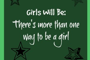 Girls Will Be: There's more than one way to be a girl.jpg