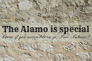 The Alamo is special (even if you weren't born in San Antonio) | Alamo City Moms Blog