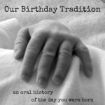 Our birthday tradition: an oral history of the day you were born