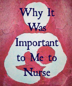 Why It Was Important to Me to Nurse