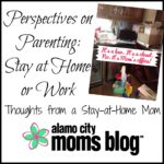 Perspectives on Parenting: Why being a stay-at-home mom is best for me