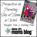 Perspectives on Parenting: Why being a working mom is best for me