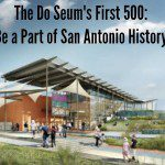 The Do Seum's First 500: Be a Part of San Antonio History
