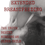 Extended Breastfeeding: The Normal Behind Nursing an Older Child