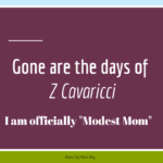 "Gone are the days of Z Cavaricci: I am officially ""Modest Mom"""