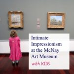 Enjoy it with your kids: Intimate Impressionism at the McNay Art Museum
