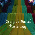 Why Strength Based Parenting Works For My Family