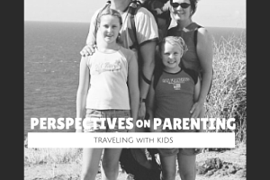 Perspectives on Parenting: Traveling With Kids