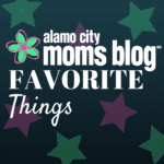 Alamo City Moms Blog Favorite Things