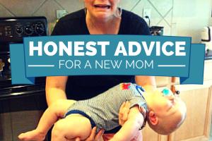 Honest Advice for a New Mom