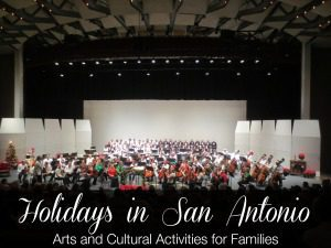 Holidays in San Antonio: Arts and Cultural Activities for Families | Alamo City Moms Blog