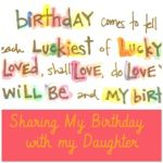 Each Luckiest of Lucky Days: Sharing My Birthday with My Daughter