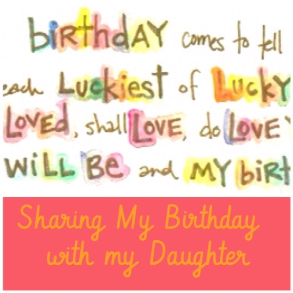 Each Luckiest Of Lucky Days Sharing My Birthday With Daughter