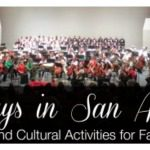 Holidays in San Antonio: Arts and Cultural Activities for Families