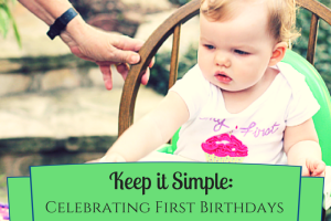 Keep it Simple: Celebrating First Birthdays