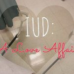 IUD: A Love Affair
