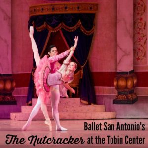 Ballet San Antonio's The Nutcracker at the Tobin Center | Alamo City Moms Blog