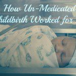 Perspectives in Parenting: How Un-medicated Childbirth Worked for Me