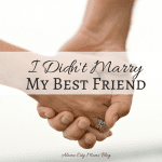 I Didn't Marry My Best Friend