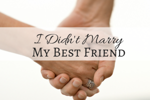 I Didn't Marry My Best Friend