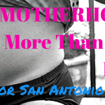 Motherhood: More Than Skin Deep—Call for San Antonio Moms