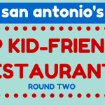 San Antonio's Top Kid-Friendly Restaurants: Round Two!