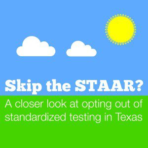 Skip the STAAR? A closer look at opting out of standardized testing in Texas