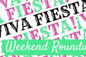 Fiesta Weekend Roundup