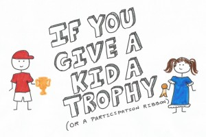 If You Give a Kid a Trophy