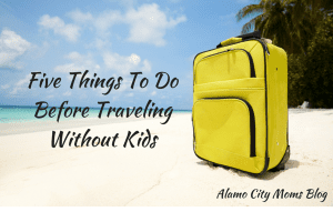Five Things To Do Before You Travel Without Kids