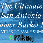 The Ultimate San Antonio Summer Bucket List: 200+ Activities to Make Summer Fun!