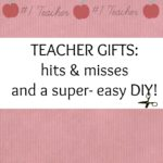 Teacher Gifts: Hits and Misses and a Super Easy DIY!