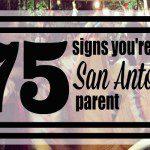 75 Signs You're a San Antonio Parent