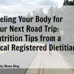 Fueling Your Body for Your Next Road Trip: Nutrition Tips from a Local Registered Dietitian