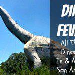 Dino Fever! All Things Dinosaur In & Around San Antonio