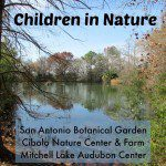 Children in Nature at the San Antonio Botanical Garden, Cibolo Nature Center & Farm, and Mitchell Lake Audubon Center