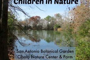 Children in Nature at the San Antonio Botanical Garden, Cibolo Nature Center & Farm, Mitchell Lake Audubon Center | Alamo City Moms Blog