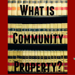 What's Yours is Mine…Or Is It?: A Laywoman's Guide to Community Property