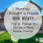Hooray, I Bought a House…Now What?! Top 12 Things to Do as a New Home Owner